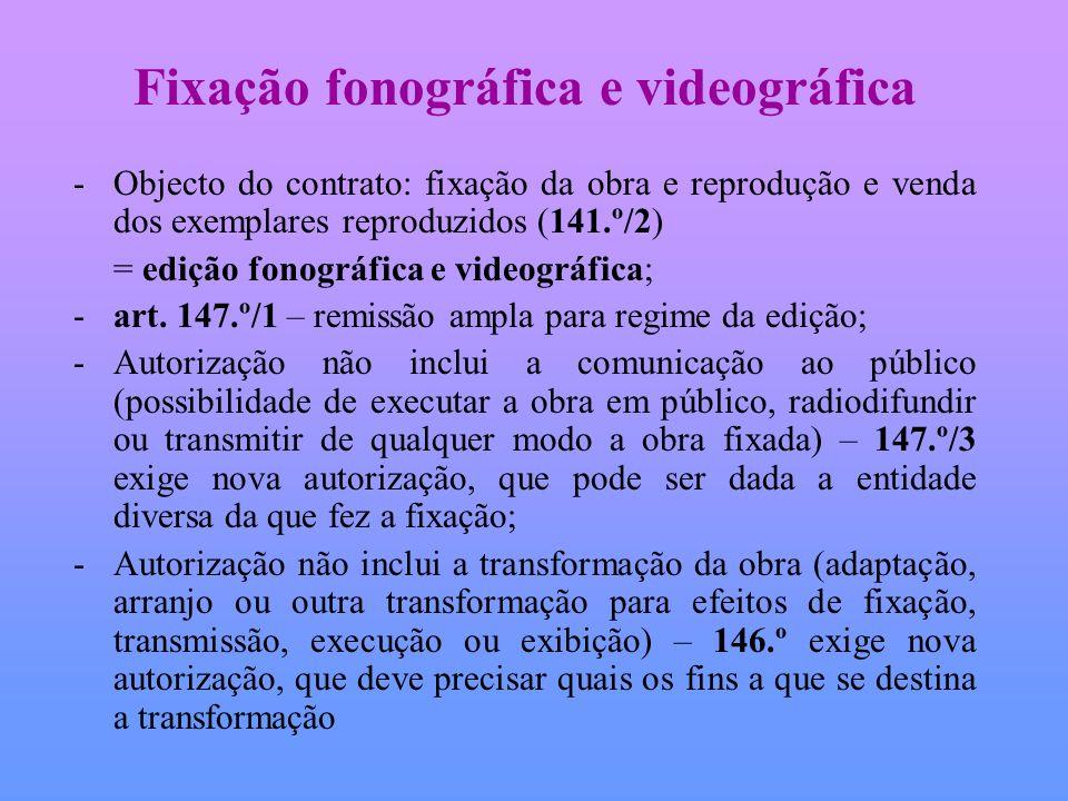 Fixação fonográfica e videográfica -Objecto do contrato: fixação da obra e reprodução e venda dos exemplares reproduzidos (141.º/2) = edição fonográfi