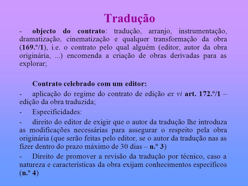 Tradução -objecto do contrato: tradução, arranjo, instrumentação, dramatização, cinematização e qualquer transformação da obra (169.º/1), i.e. o contr