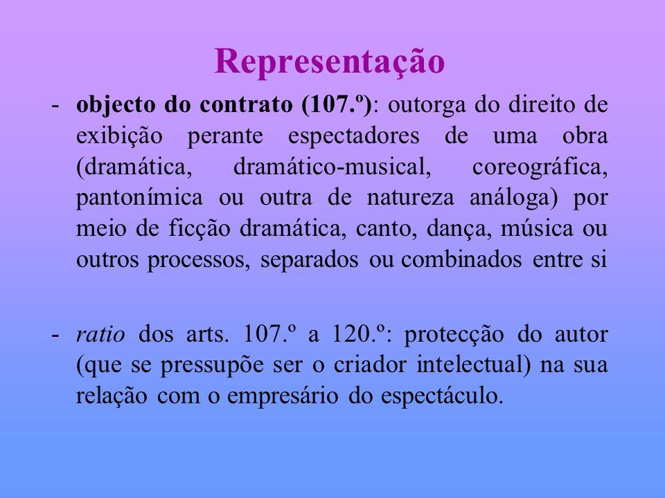 Representação -objecto do contrato (107.º): outorga do direito de exibição perante espectadores de uma obra (dramática, dramático-musical, coreográfic