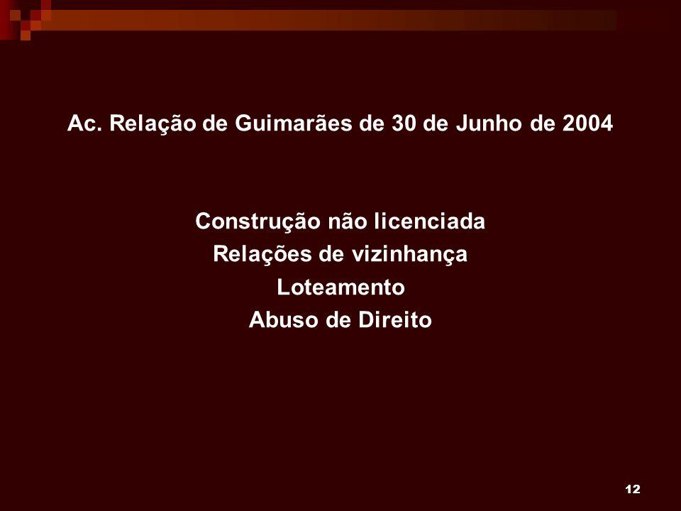 12 Ac. Relação de Guimarães de 30 de Junho de 2004 Construção não licenciada Relações de vizinhança Loteamento Abuso de Direito