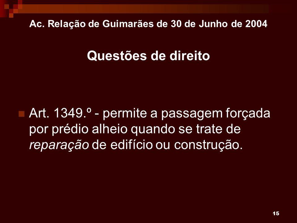 15 Ac. Relação de Guimarães de 30 de Junho de 2004 Questões de direito Art. 1349.º - permite a passagem forçada por prédio alheio quando se trate de r