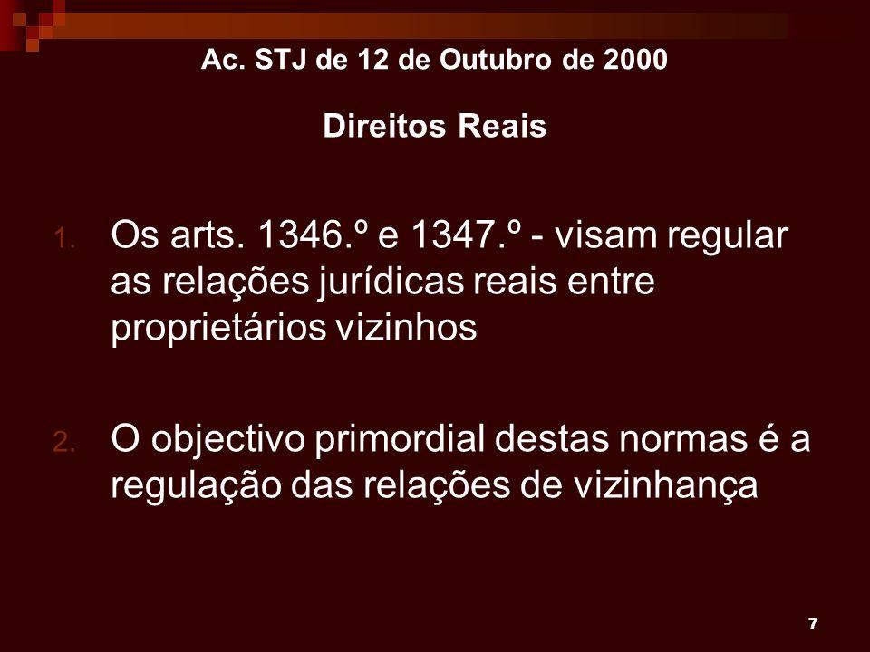 7 Ac. STJ de 12 de Outubro de 2000 Direitos Reais 1. Os arts. 1346.º e 1347.º - visam regular as relações jurídicas reais entre proprietários vizinhos