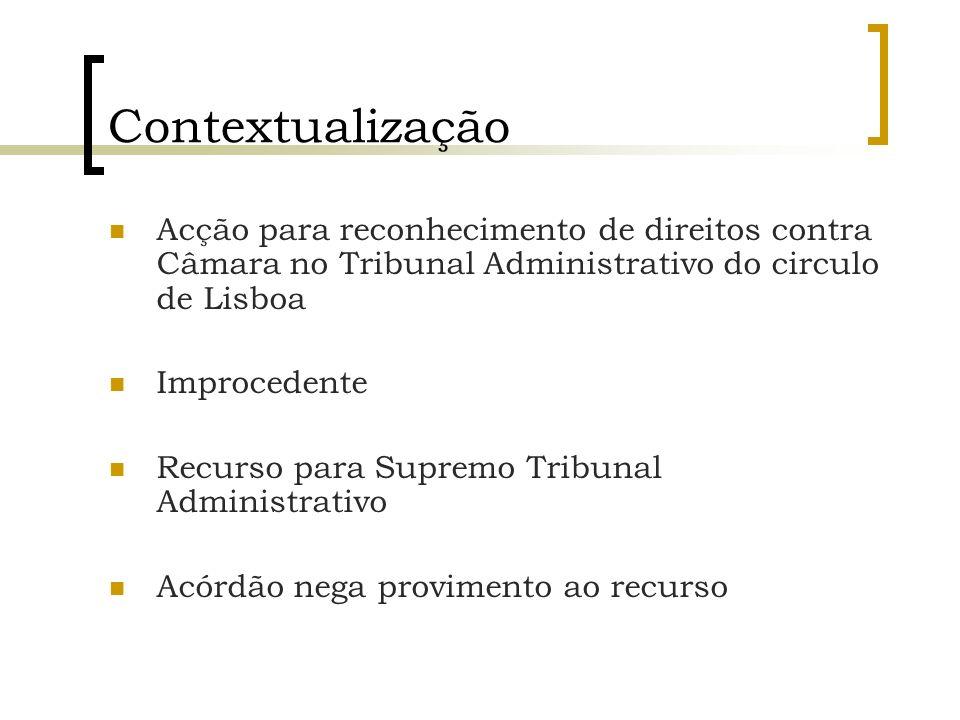 Contextualização Acção para reconhecimento de direitos contra Câmara no Tribunal Administrativo do circulo de Lisboa Improcedente Recurso para Supremo