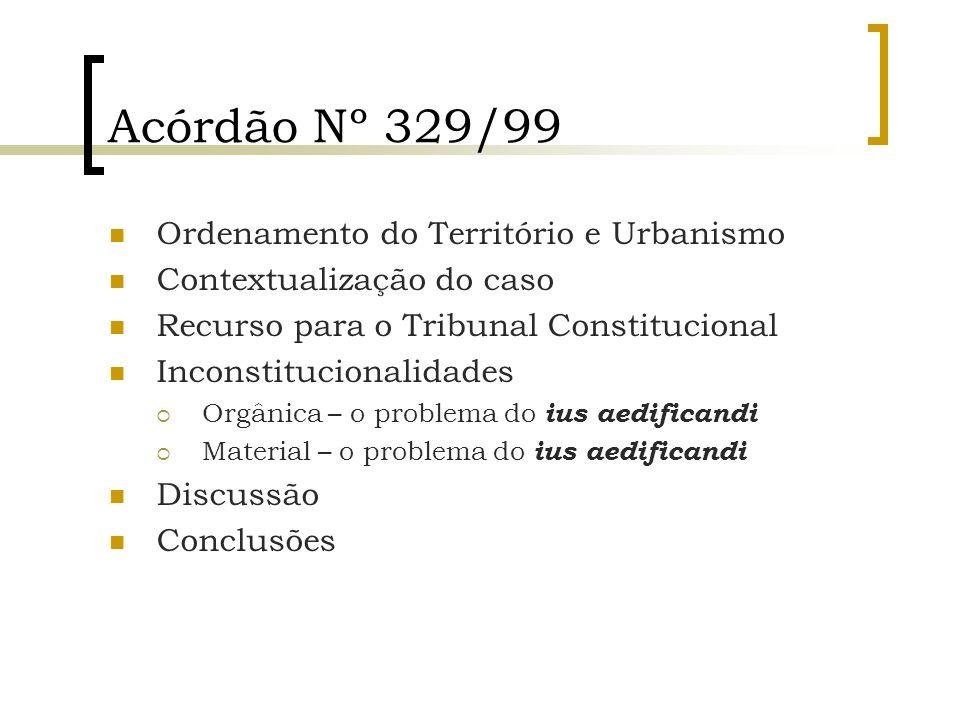 Acórdão Nº 329/99 Ordenamento do Território e Urbanismo Contextualização do caso Recurso para o Tribunal Constitucional Inconstitucionalidades Orgânic