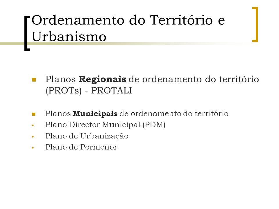 Ordenamento do Território e Urbanismo Planos Regionais de ordenamento do território (PROTs) - PROTALI Planos Municipais de ordenamento do território P