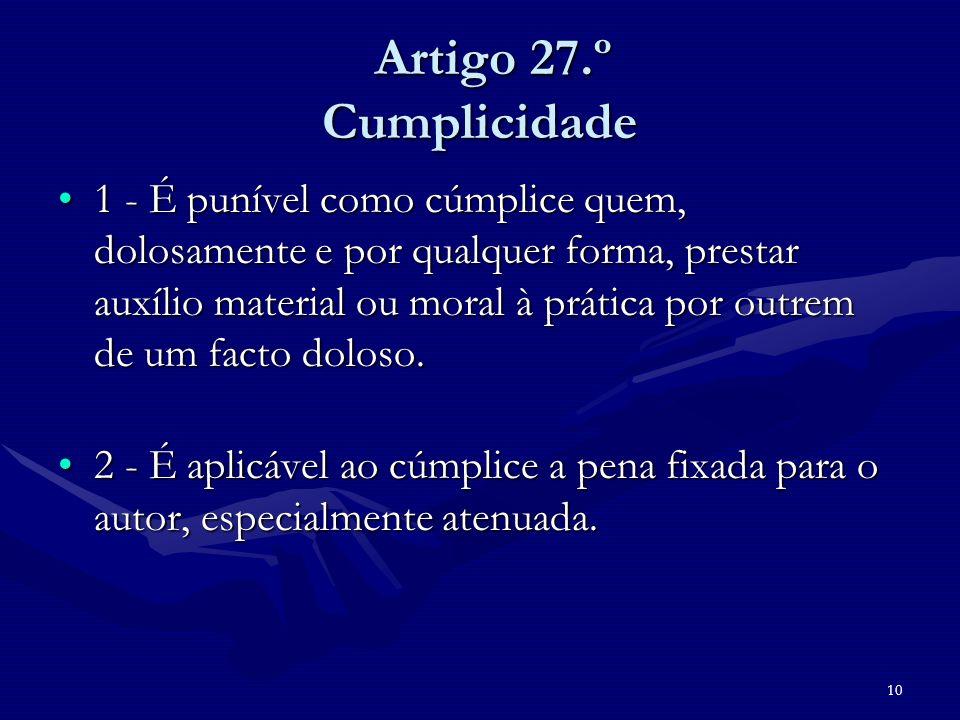 10 Artigo 27.º Cumplicidade Artigo 27.º Cumplicidade 1 - É punível como cúmplice quem, dolosamente e por qualquer forma, prestar auxílio material ou m