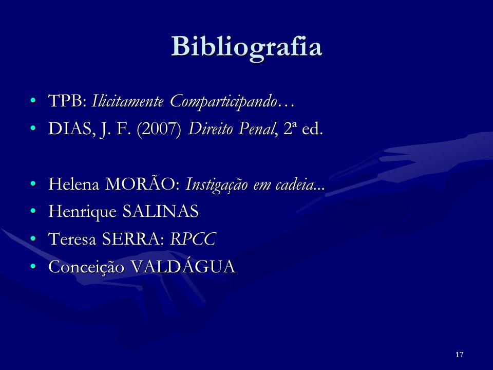 17 Bibliografia TPB: Ilicitamente Comparticipando…TPB: Ilicitamente Comparticipando… DIAS, J. F. (2007) Direito Penal, 2ª ed.DIAS, J. F. (2007) Direit