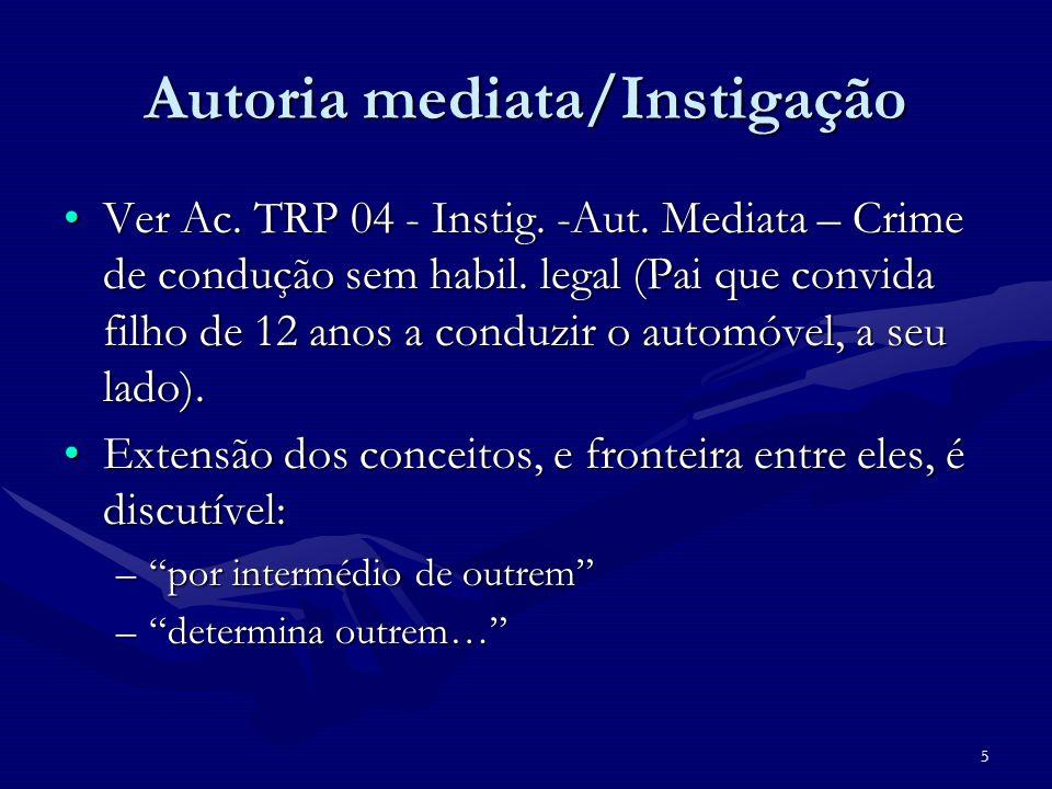 5 Autoria mediata/Instigação Ver Ac. TRP 04 - Instig. -Aut. Mediata – Crime de condução sem habil. legal (Pai que convida filho de 12 anos a conduzir