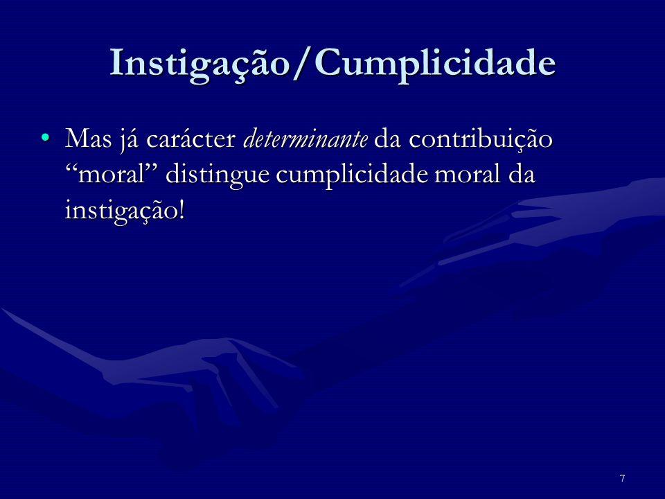 7 Instigação/Cumplicidade Mas já carácter determinante da contribuição moral distingue cumplicidade moral da instigação!Mas já carácter determinante d