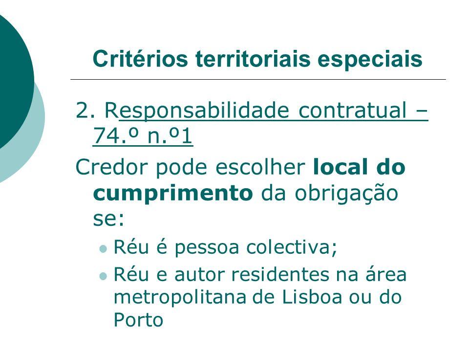 2. Responsabilidade contratual – 74.º n.º1 Credor pode escolher local do cumprimento da obrigação se: Réu é pessoa colectiva; Réu e autor residentes n