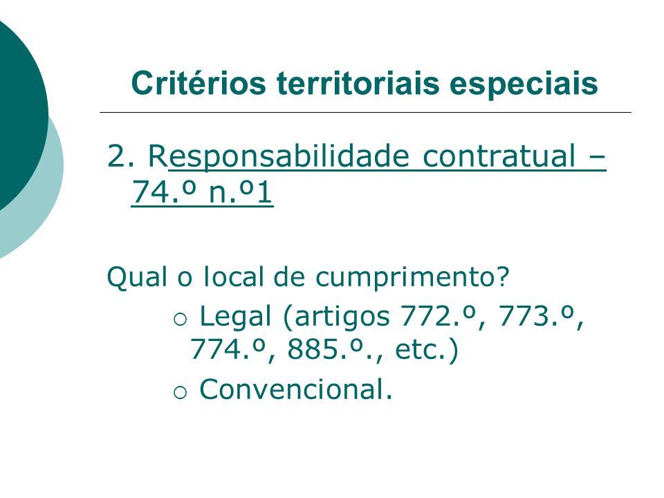 Critérios territoriais especiais 2. Responsabilidade contratual – 74.º n.º1 Qual o local de cumprimento? Legal (artigos 772.º, 773.º, 774.º, 885.º., e