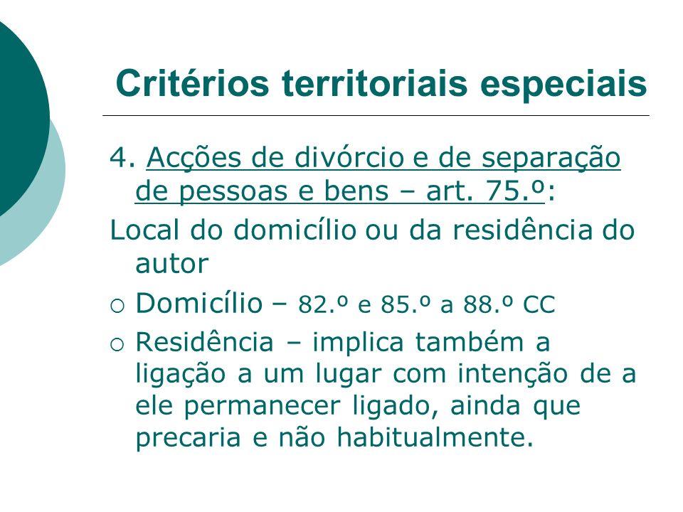 4. Acções de divórcio e de separação de pessoas e bens – art. 75.º: Local do domicílio ou da residência do autor Domicílio – 82.º e 85.º a 88.º CC Res