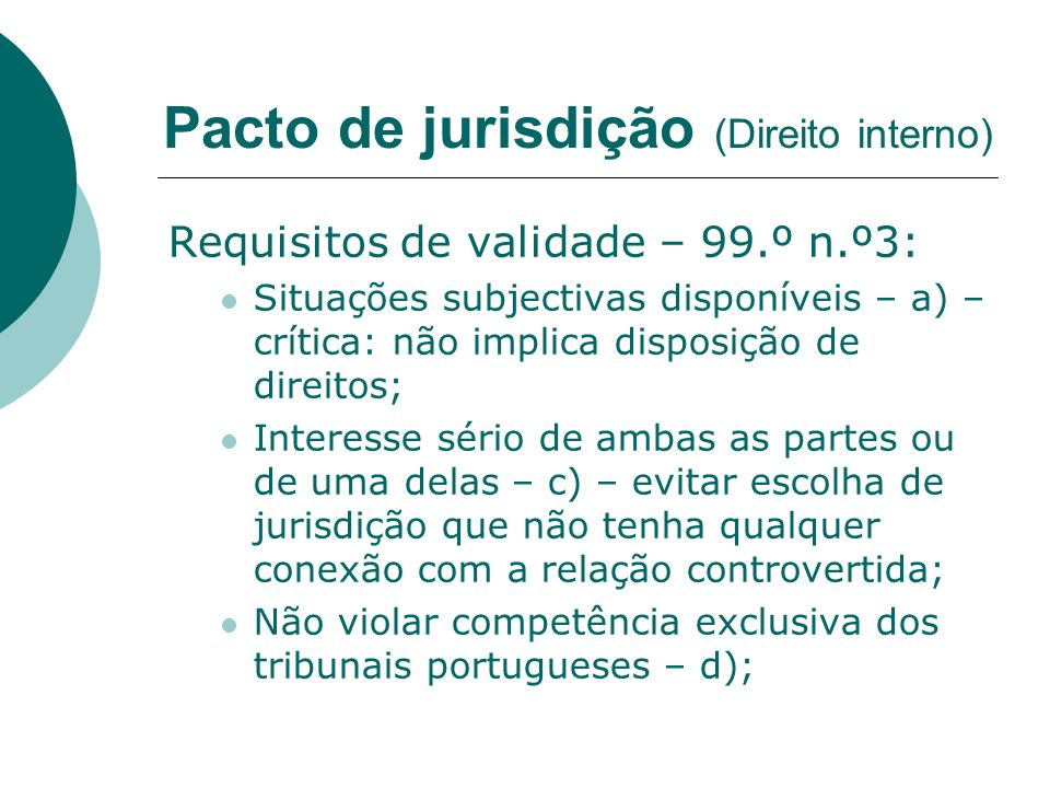 Pacto de jurisdição (Direito interno) Requisitos de validade – 99.º n.º3: Situações subjectivas disponíveis – a) – crítica: não implica disposição de