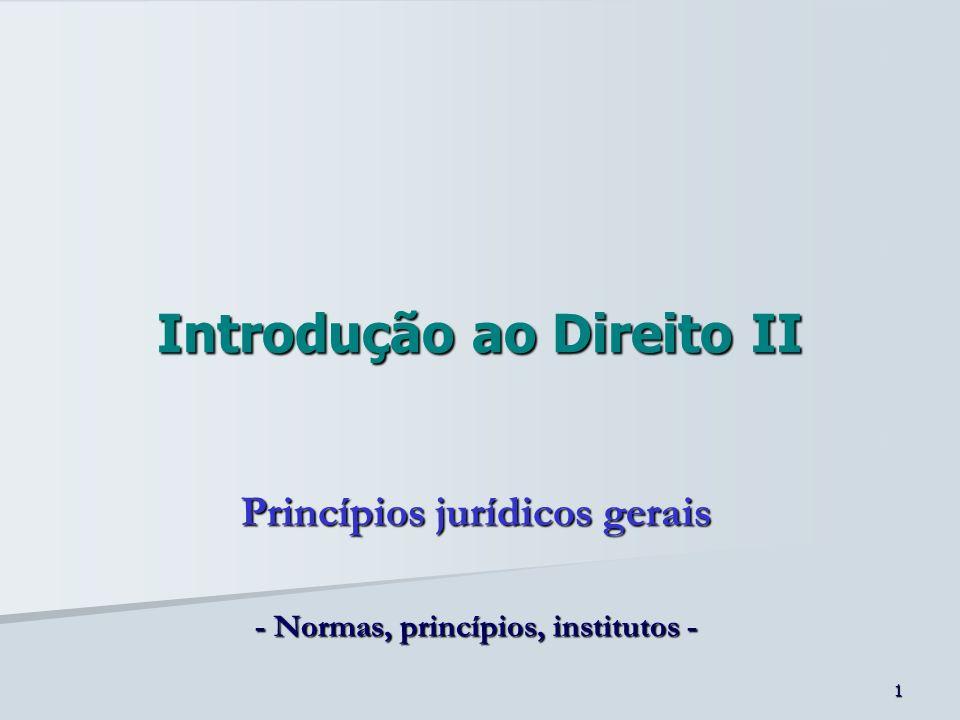 2 Normas e princípios Quanto ao conteúdo: Princípios jurídicos – conteúdo amplo e mais indeterminado; maior proximidade em relação aos elementos constitutivos da ordem jurídica; fontes constitutivas de outras regras.