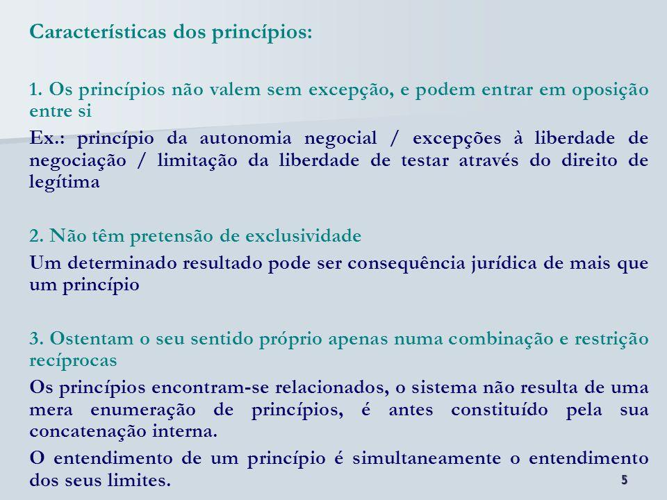 5 Características dos princípios: 1. Os princípios não valem sem excepção, e podem entrar em oposição entre si Ex.: princípio da autonomia negocial /