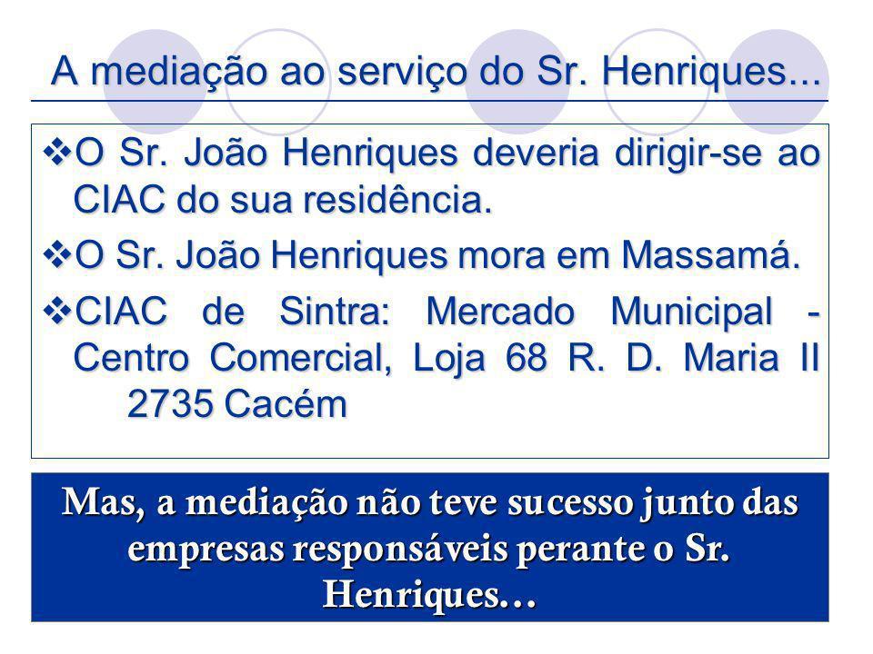 A mediação ao serviço do Sr. Henriques... O Sr. João Henriques deveria dirigir-se ao CIAC do sua residência. O Sr. João Henriques deveria dirigir-se a