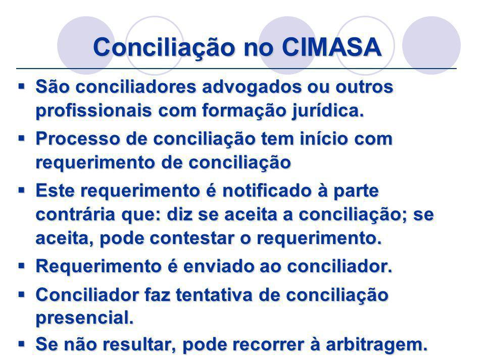 Conciliação no CIMASA São conciliadores advogados ou outros profissionais com formação jurídica. São conciliadores advogados ou outros profissionais c