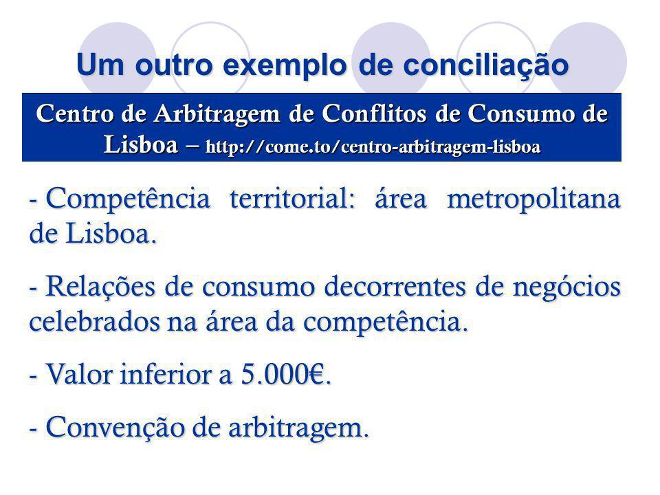 Um outro exemplo de conciliação Centro de Arbitragem de Conflitos de Consumo de Lisboa – http://come.to/centro-arbitragem-lisboa - Competência territo