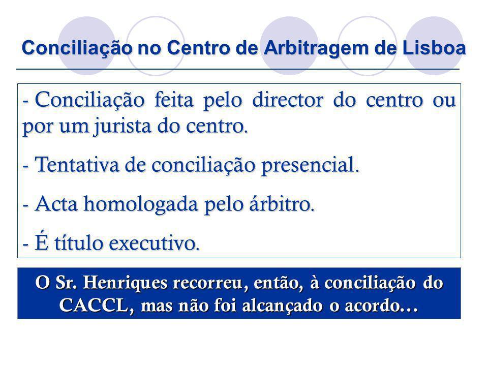 Conciliação no Centro de Arbitragem de Lisboa - Conciliação feita pelo director do centro ou por um jurista do centro. - Tentativa de conciliação pres