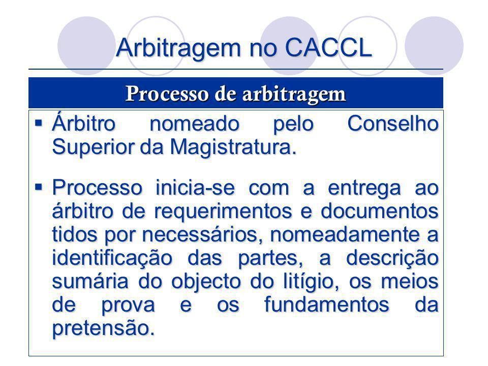 Arbitragem no CACCL Árbitro nomeado pelo Conselho Superior da Magistratura. Árbitro nomeado pelo Conselho Superior da Magistratura. Processo inicia-se