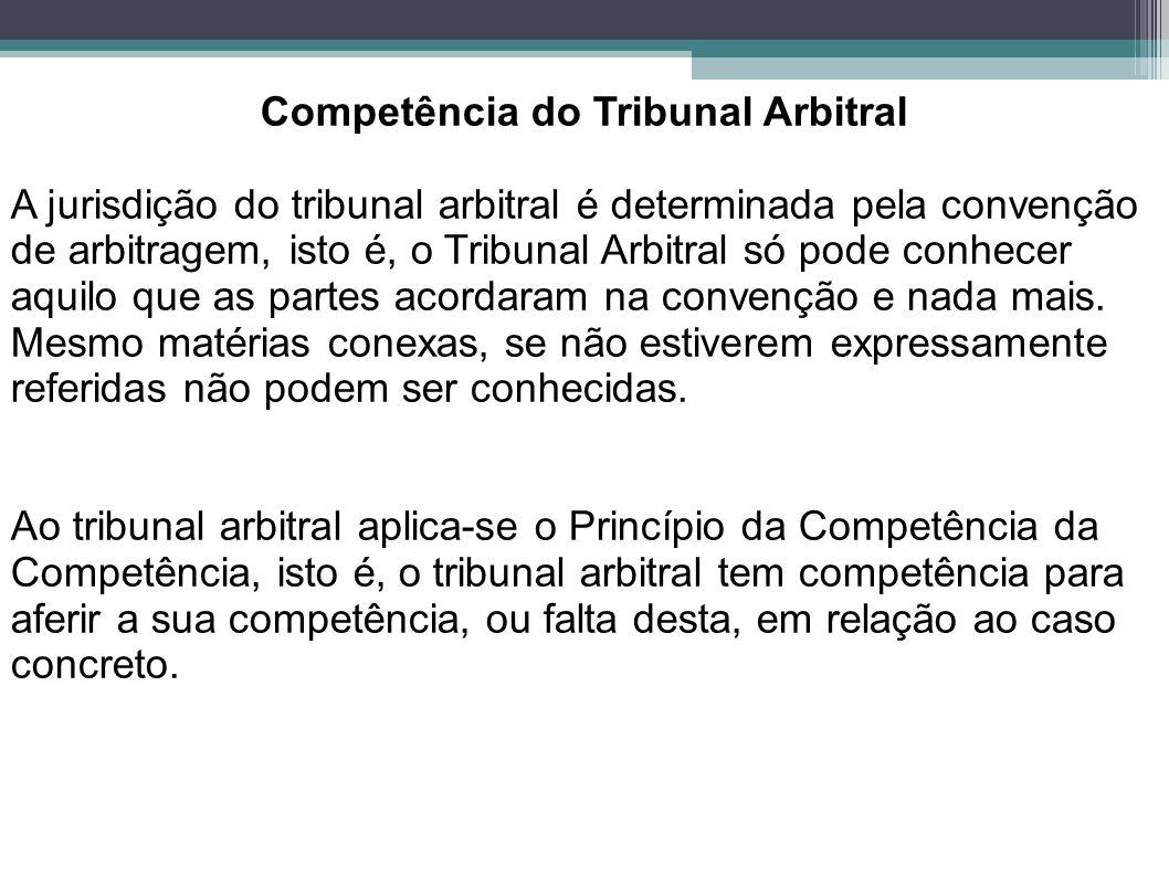 Competência do Tribunal Arbitral A jurisdição do tribunal arbitral é determinada pela convenção de arbitragem, isto é, o Tribunal Arbitral só pode con