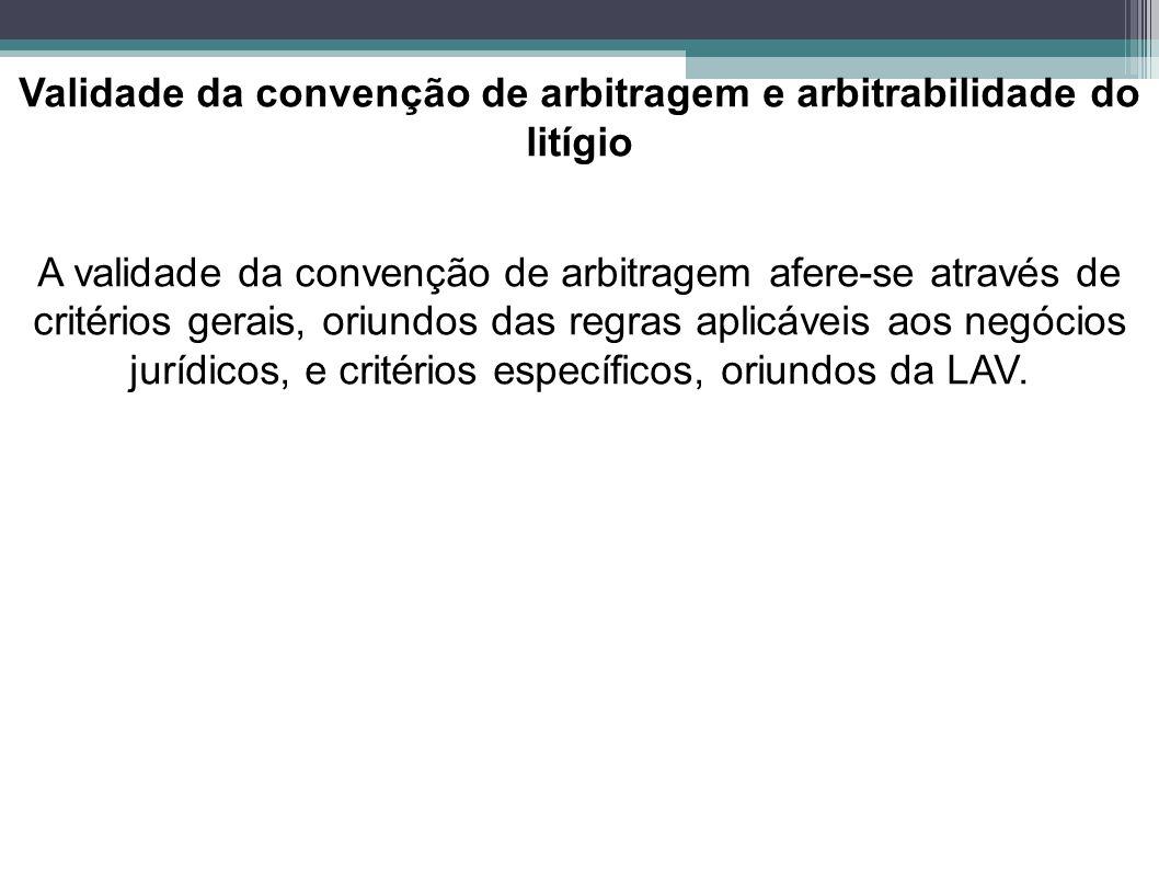 Validade da convenção de arbitragem e arbitrabilidade do litígio A validade da convenção de arbitragem afere-se através de critérios gerais, oriundos