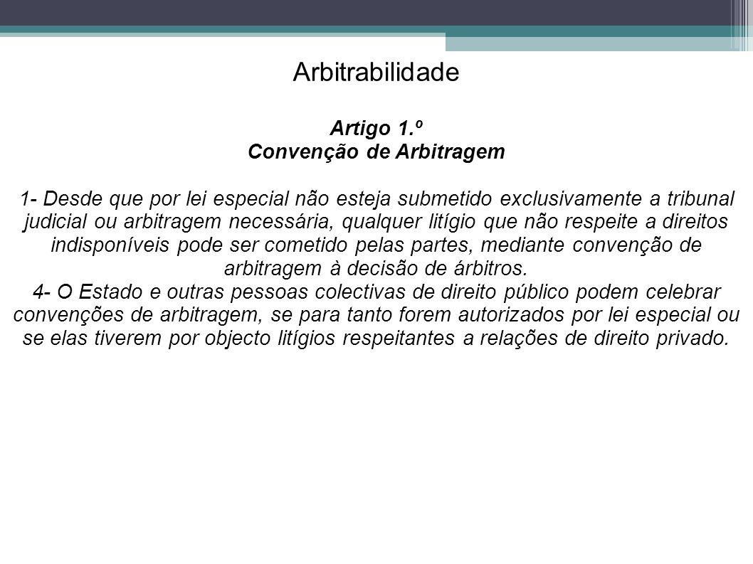 Arbitrabilidade Artigo 1.º Convenção de Arbitragem 1- Desde que por lei especial não esteja submetido exclusivamente a tribunal judicial ou arbitragem