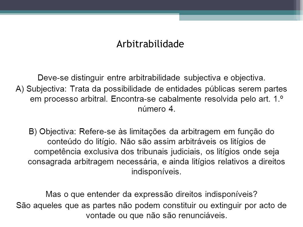 Arbitrabilidade Deve-se distinguir entre arbitrabilidade subjectiva e objectiva. A) Subjectiva: Trata da possibilidade de entidades públicas serem par