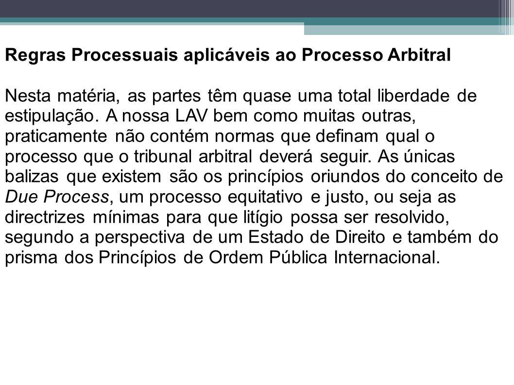 Regras Processuais aplicáveis ao Processo Arbitral Nesta matéria, as partes têm quase uma total liberdade de estipulação. A nossa LAV bem como muitas