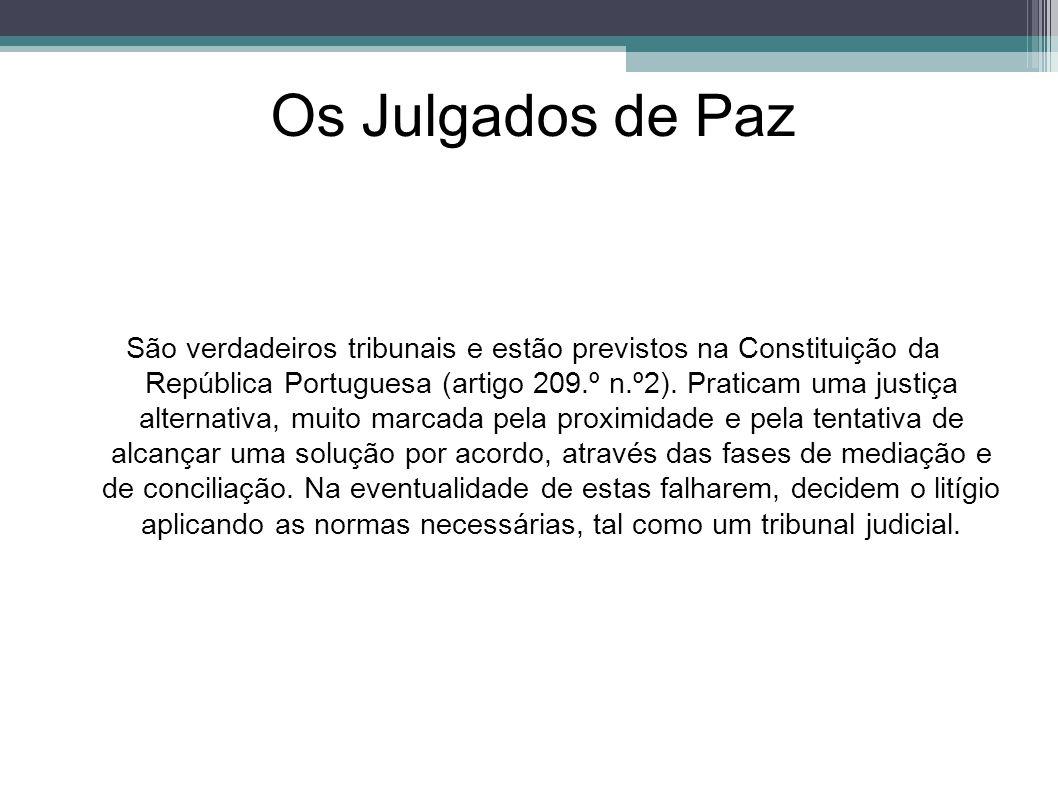 Os Julgados de Paz São verdadeiros tribunais e estão previstos na Constituição da República Portuguesa (artigo 209.º n.º2). Praticam uma justiça alter