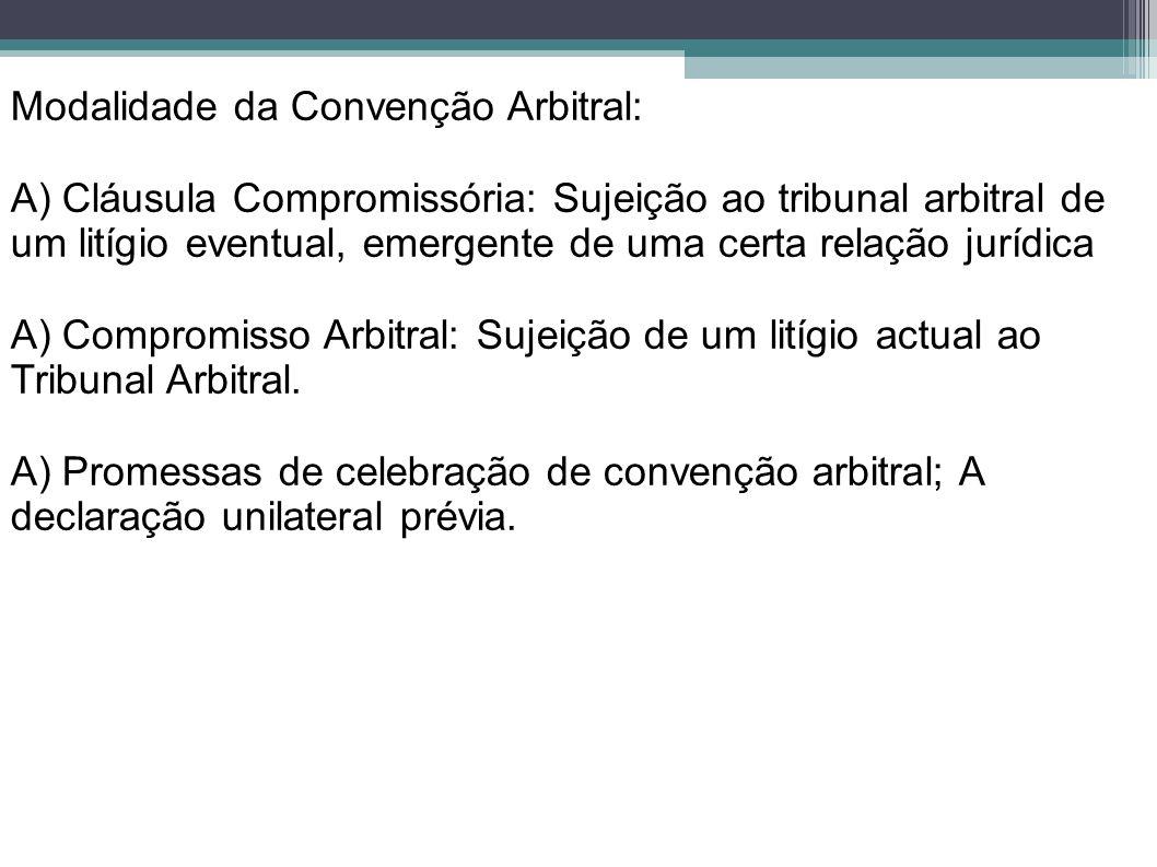 Modalidade da Convenção Arbitral: A) Cláusula Compromissória: Sujeição ao tribunal arbitral de um litígio eventual, emergente de uma certa relação jur