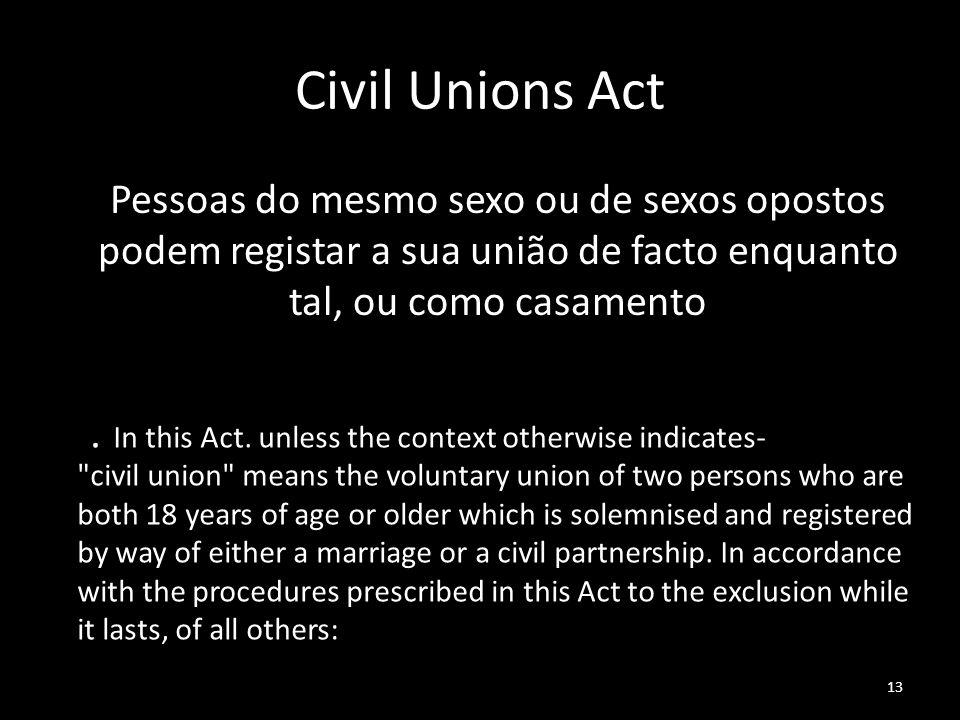 13 Civil Unions Act Pessoas do mesmo sexo ou de sexos opostos podem registar a sua união de facto enquanto tal, ou como casamento 1. In this Act. unle