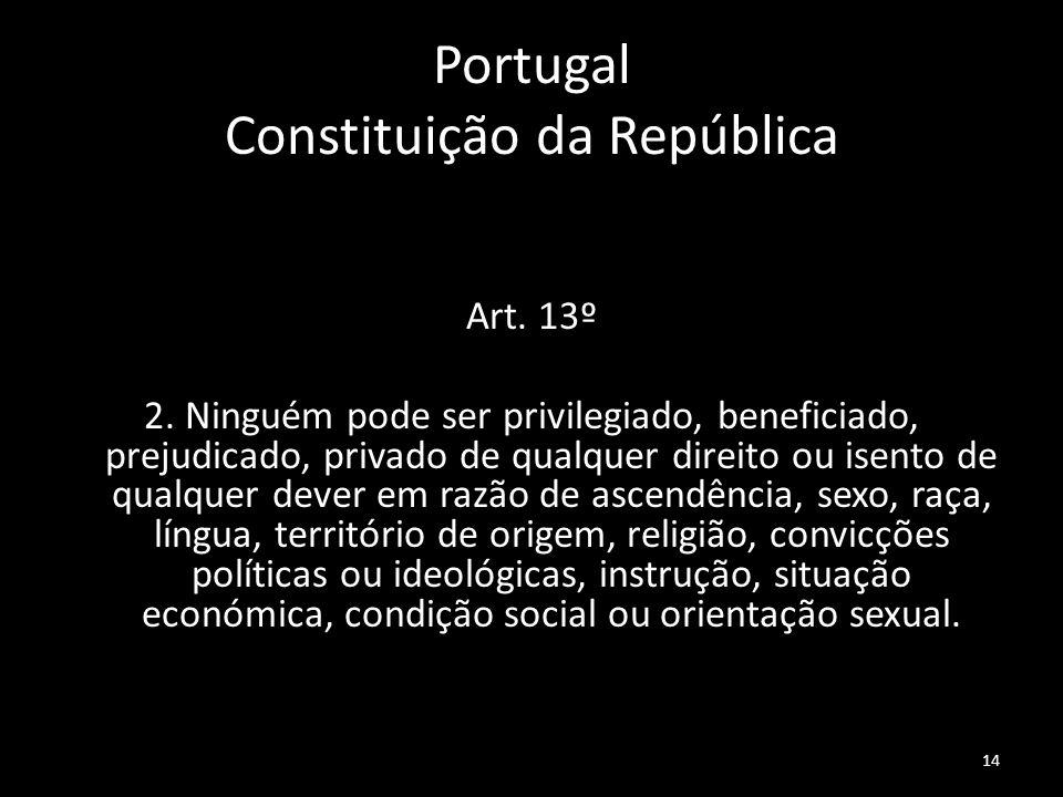 14 Portugal Constituição da República CRP Art. 13º 2. Ninguém pode ser privilegiado, beneficiado, prejudicado, privado de qualquer direito ou isento d