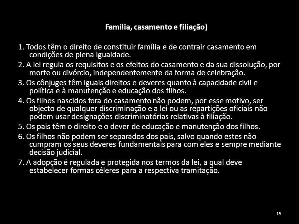15 Artigo 36.º (Família, casamento e filiação) 1. Todos têm o direito de constituir família e de contrair casamento em condições de plena igualdade. 2