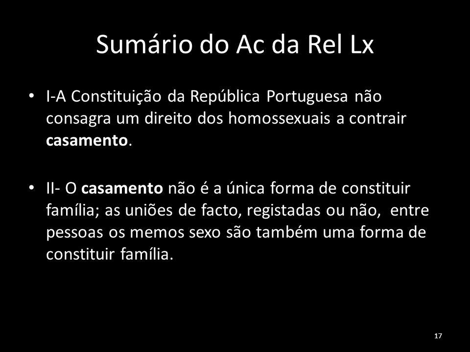 17 Sumário do Ac da Rel Lx I-A Constituição da República Portuguesa não consagra um direito dos homossexuais a contrair casamento. II- O casamento não