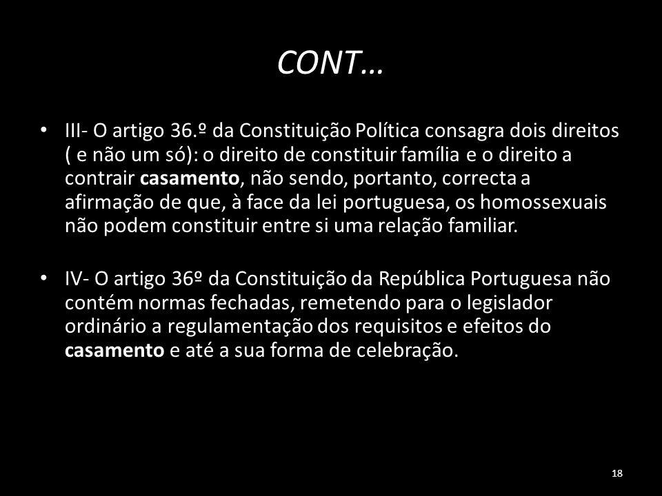 18 CONT… III- O artigo 36.º da Constituição Política consagra dois direitos ( e não um só): o direito de constituir família e o direito a contrair cas