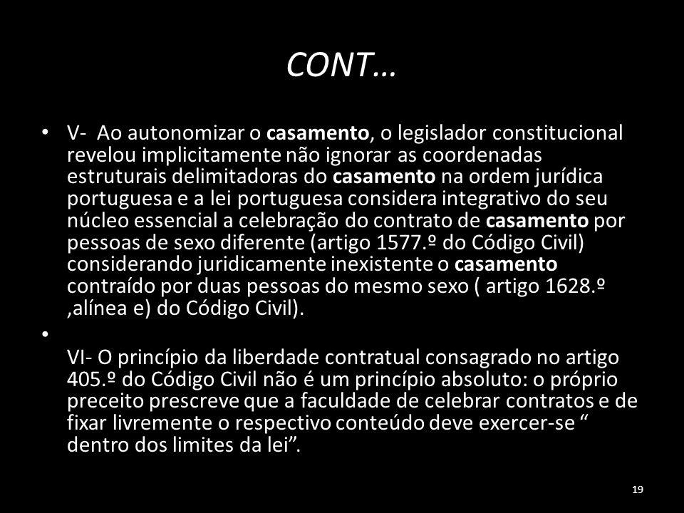 19 CONT… V- Ao autonomizar o casamento, o legislador constitucional revelou implicitamente não ignorar as coordenadas estruturais delimitadoras do cas