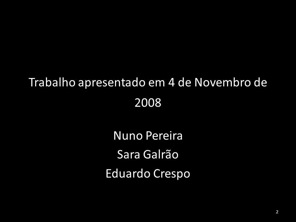 2 Trabalho apresentado em 4 de Novembro de 2008 Nuno Pereira Sara Galrão Eduardo Crespo