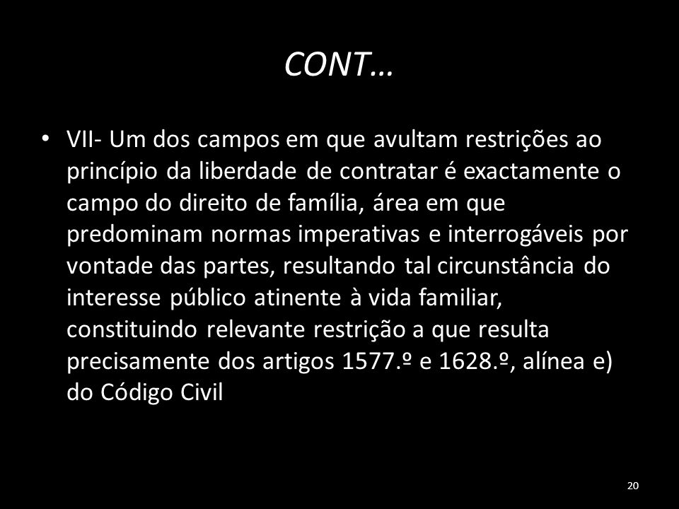 20 CONT… VII- Um dos campos em que avultam restrições ao princípio da liberdade de contratar é exactamente o campo do direito de família, área em que