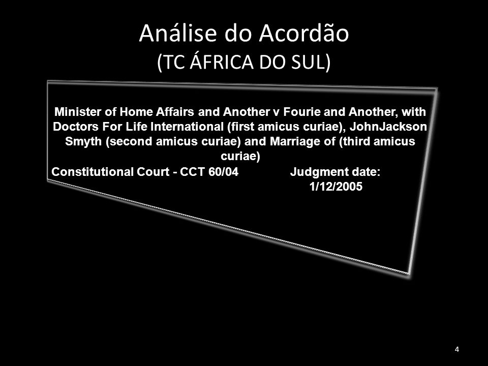 4 Análise do Acordão (TC ÁFRICA DO SUL) Minister of Home Affairs and Another v Fourie and Another, with Doctors For Life International (first amicus c