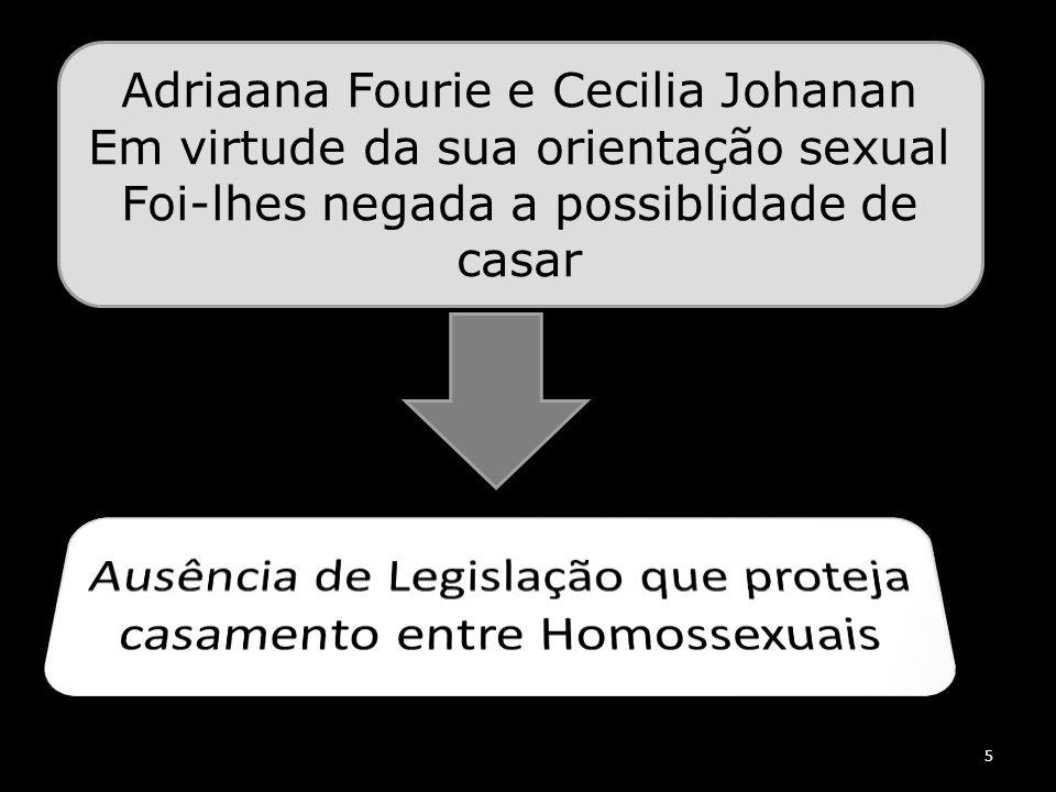5 Adriaana Fourie e Cecilia Johanan Em virtude da sua orientação sexual Foi-lhes negada a possiblidade de casar