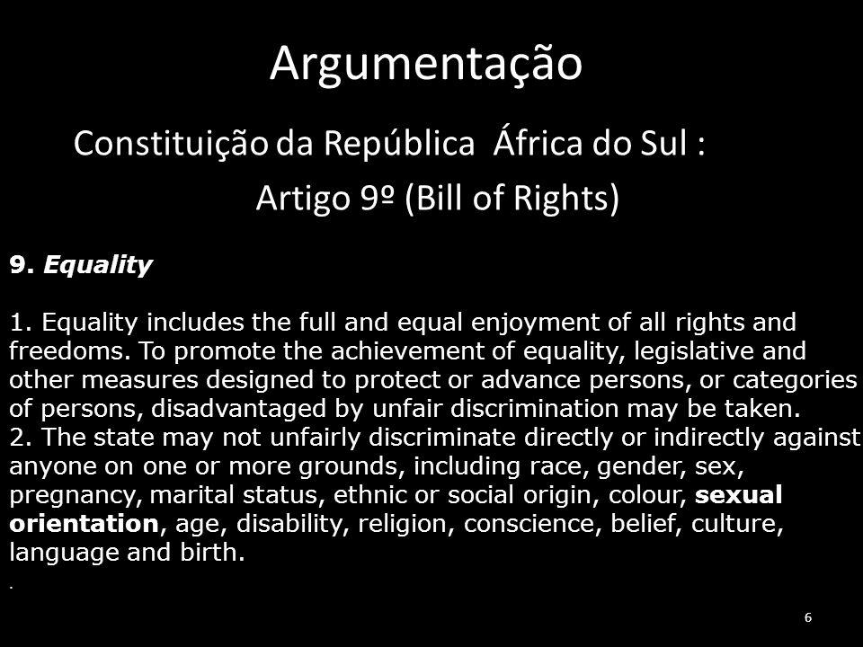 6 Argumentação Constituição da República África do Sul : Artigo 9º (Bill of Rights) 9. Equality 1. Equality includes the full and equal enjoyment of a