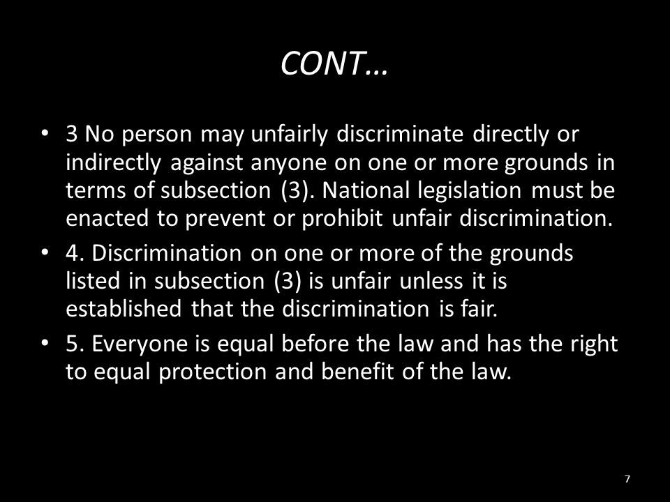 7 CONT… 3 No person may unfairly discriminate directly or indirectly against anyone on one or more grounds in terms of subsection (3). National legisl