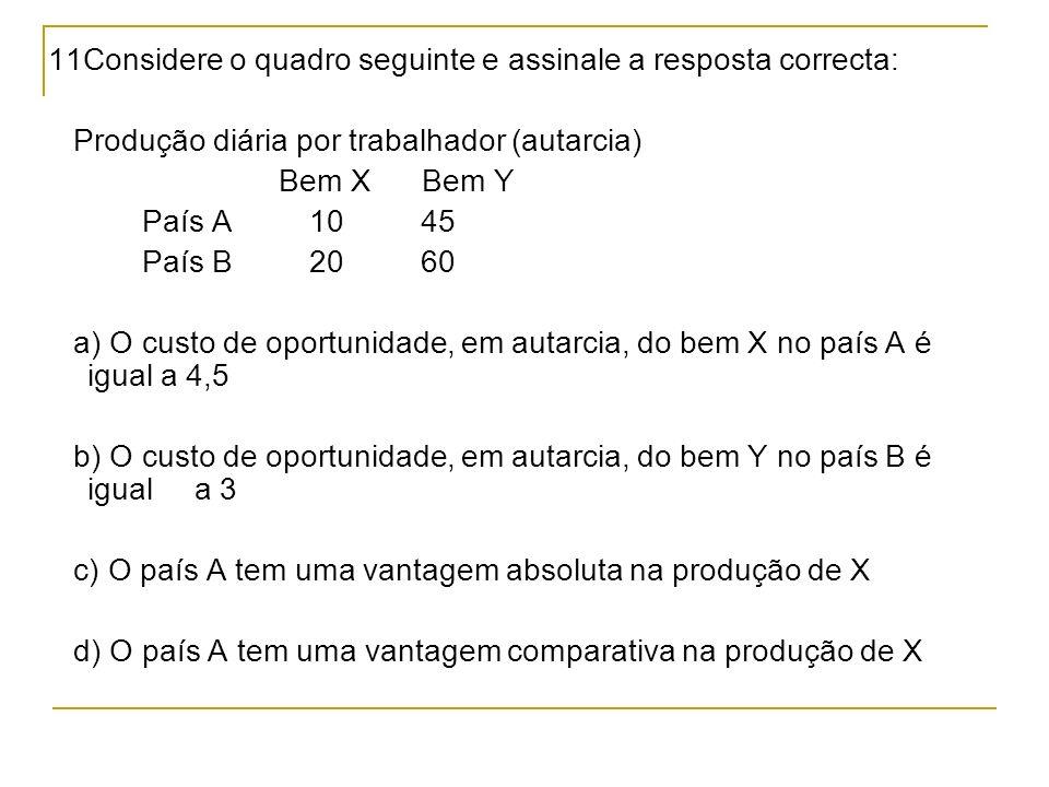 11Considere o quadro seguinte e assinale a resposta correcta: Produção diária por trabalhador (autarcia) Bem X Bem Y País A 10 45 País B 20 60 a) O cu