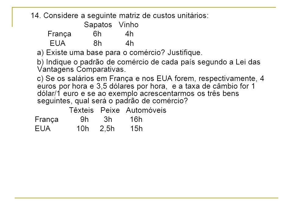 14. Considere a seguinte matriz de custos unitários: Sapatos Vinho França 6h 4h EUA 8h 4h a) Existe uma base para o comércio? Justifique. b) Indique o