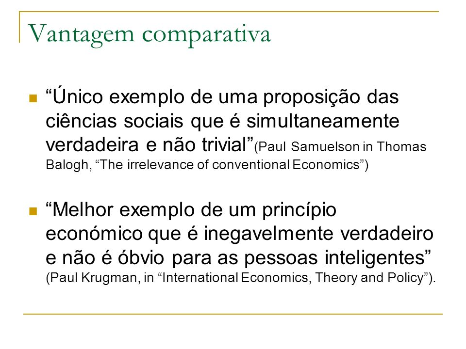 Vantagem comparativa Único exemplo de uma proposição das ciências sociais que é simultaneamente verdadeira e não trivial (Paul Samuelson in Thomas Bal