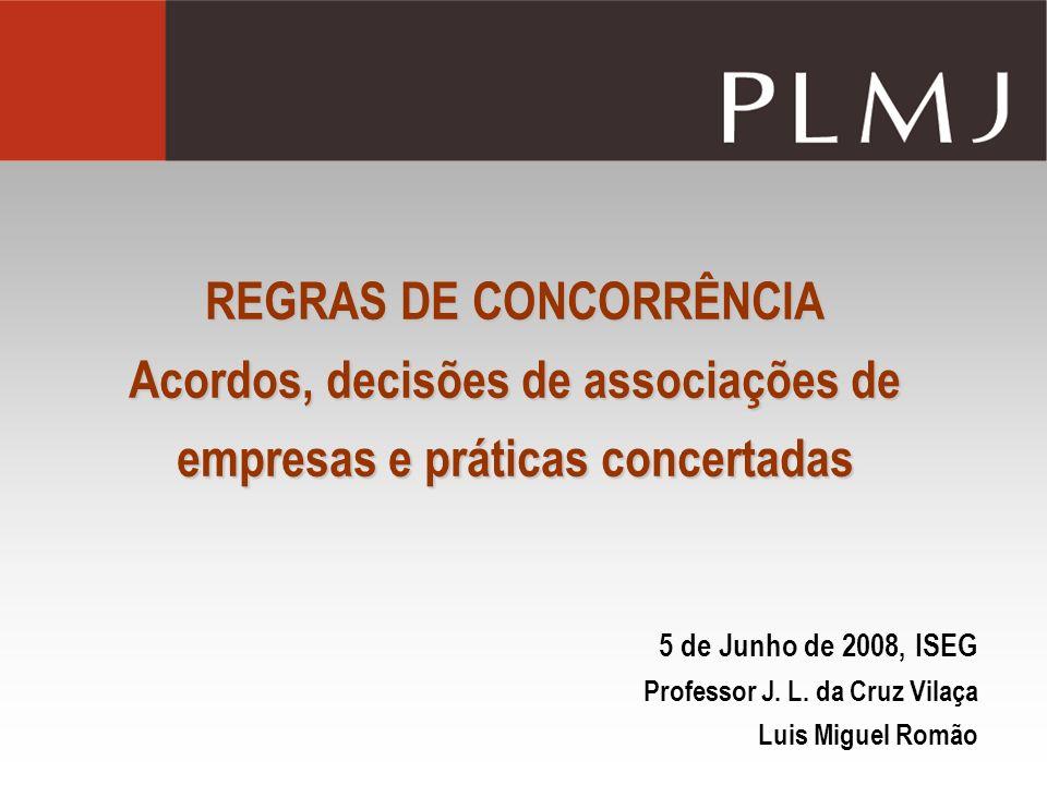REGRAS DE CONCORRÊNCIA Acordos, decisões de associações de empresas e práticas concertadas 5 de Junho de 2008, ISEG Professor J. L. da Cruz Vilaça Lui