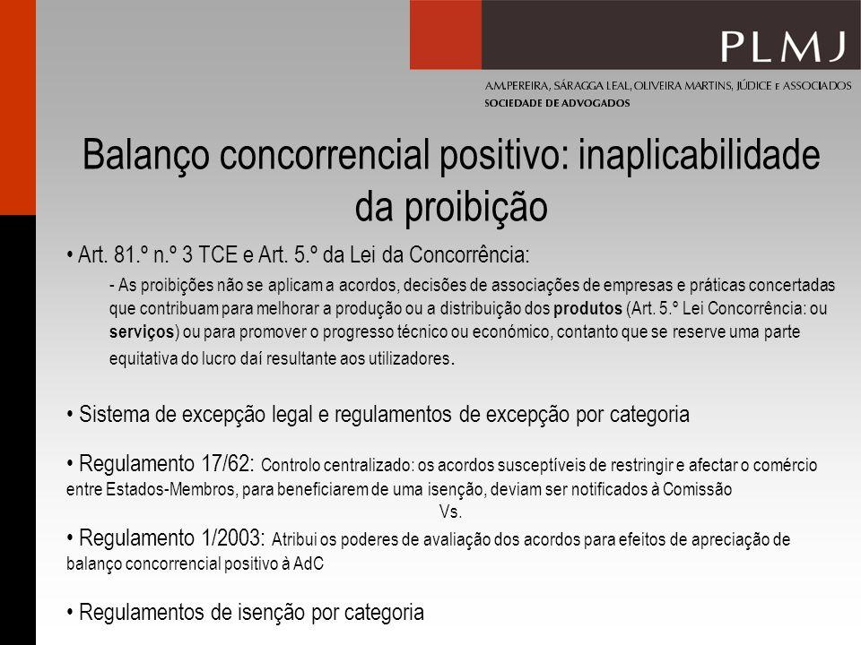 Balanço concorrencial positivo: inaplicabilidade da proibição Art. 81.º n.º 3 TCE e Art. 5.º da Lei da Concorrência: - As proibições não se aplicam a