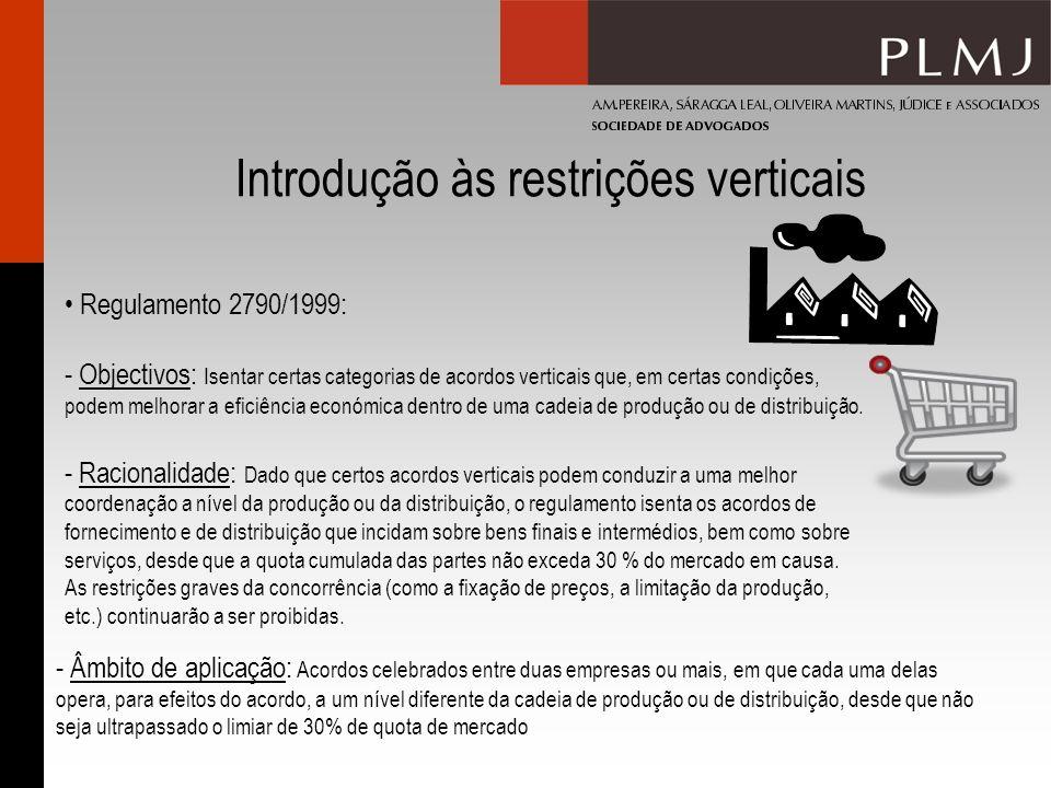 Introdução às restrições verticais Regulamento 2790/1999: - Objectivos: Isentar certas categorias de acordos verticais que, em certas condições, podem