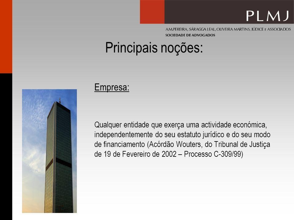 Principais noções: Empresa: Qualquer entidade que exerça uma actividade económica, independentemente do seu estatuto jurídico e do seu modo de financi